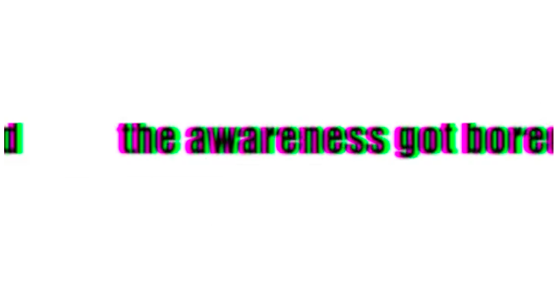 the awareness got bored