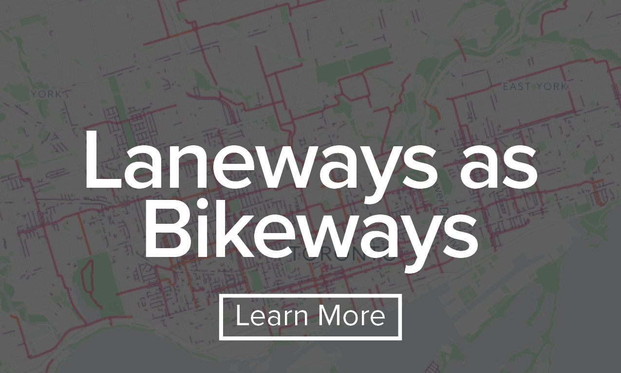 Identifying new opportunities  for adapting Toronto's laneways to create safe and efficient cycling routes.