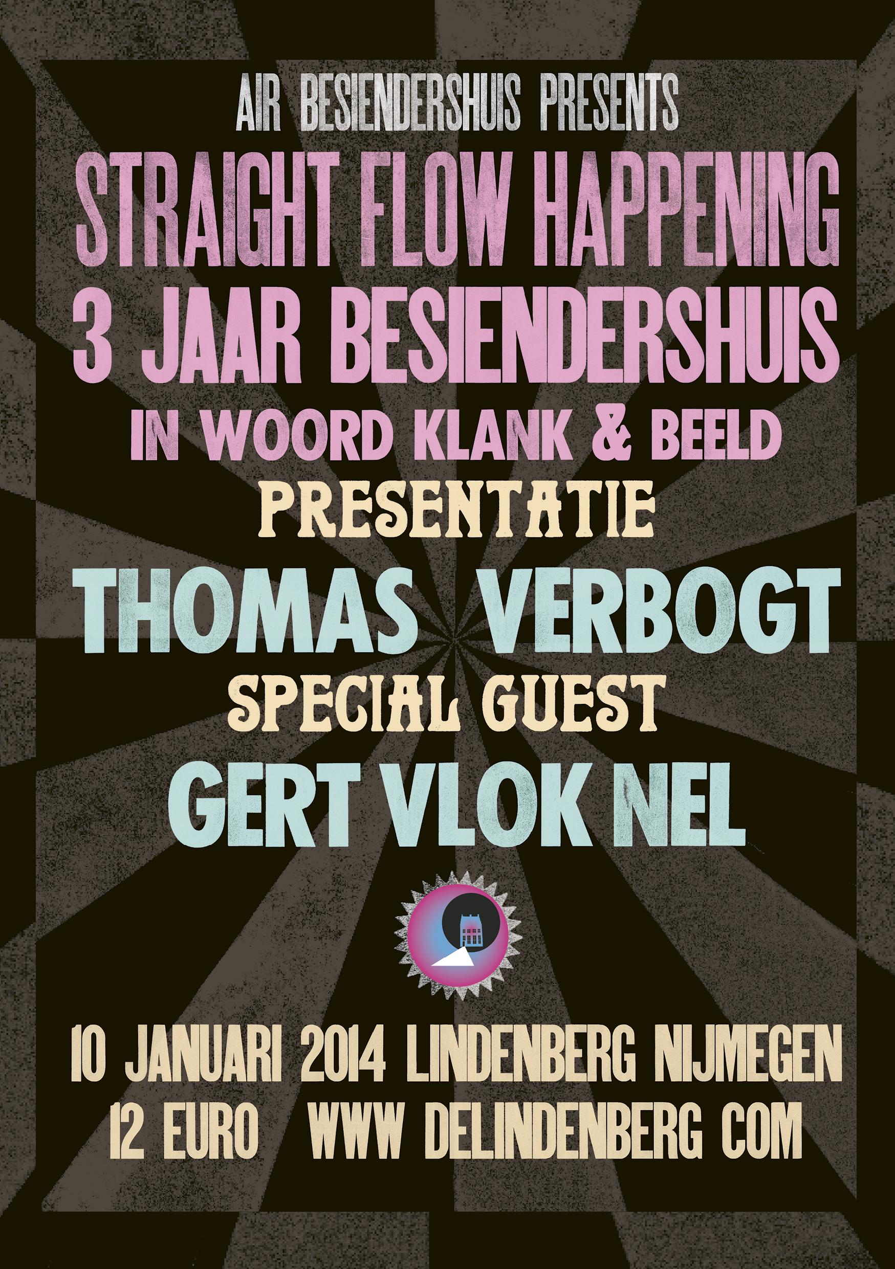 Straight Flow Happening   Feest/happening in de Lindenberg met het beste uit 3 jaar Besiendershuis. Gepresenteerd door Thomas Verbogt.