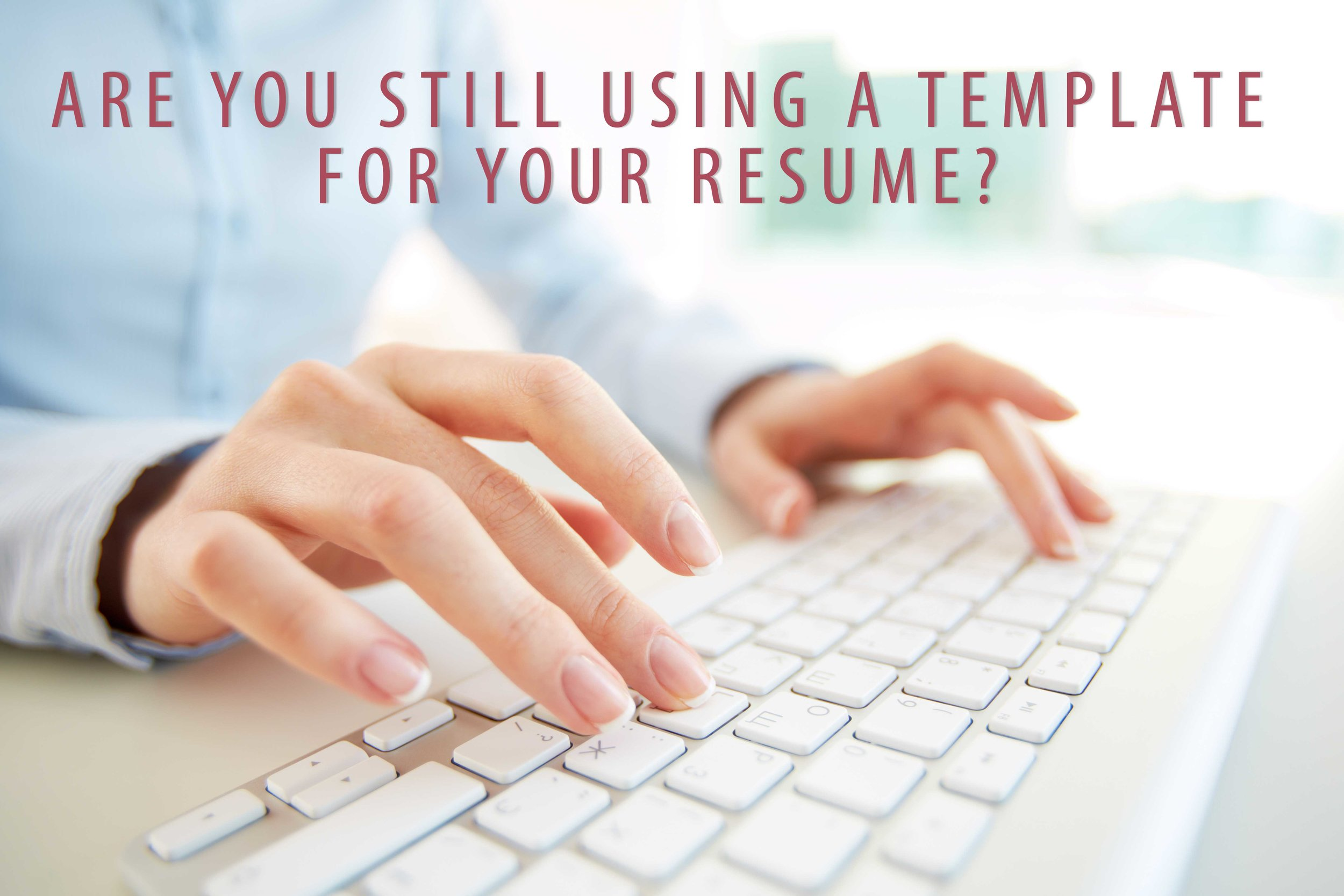 Using a Resume Template, Resume Writing, LinkedIn Profiles RVP Career Services