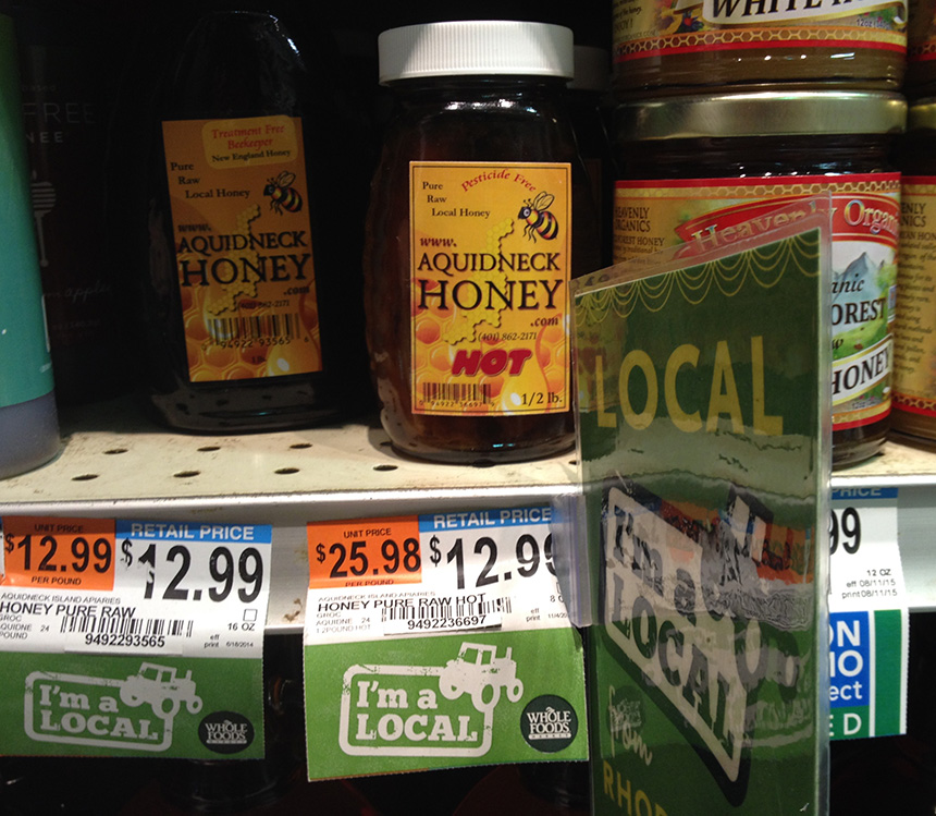 Lots of signage and labeling that says 'local' doesn't guarantee a product is, especially in the honey business where fraud is rampant and verification difficult or nonexistent. The owner of Rhode Island-based Aquidneck Honey told ecoRI News last year that he gets all of his honey from hives in Rhode Island, Massachusetts, Connecticut and New York. (ecoRI News)