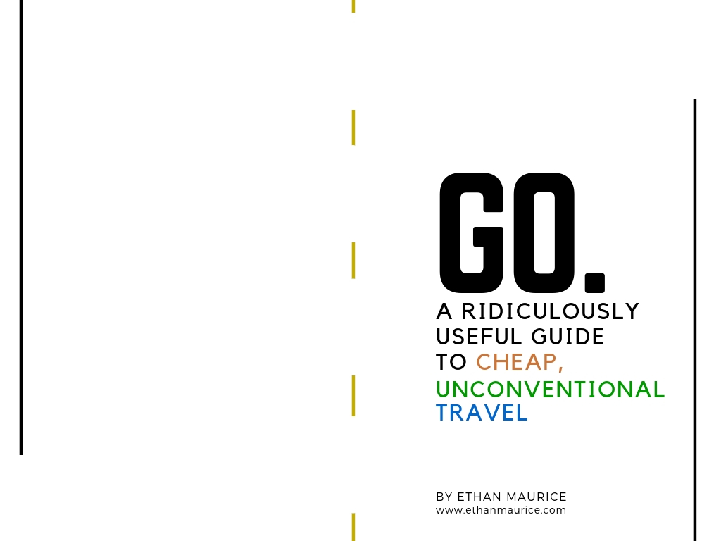 GO. A Ridiculously Useful Guide to Cheap, Unconventional Travel