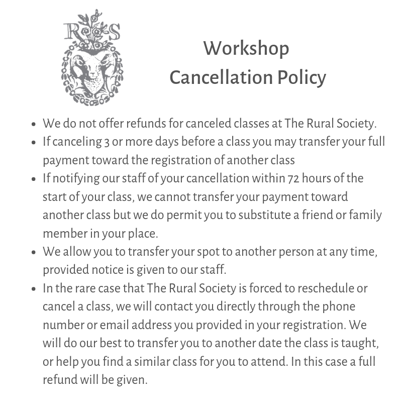CANCELLATION POLICY · We do not offer refunds for canceled classes at The Rural Society. · If canceling 3 or more days before a class you may transfer your full payment toward the registration of another c.png
