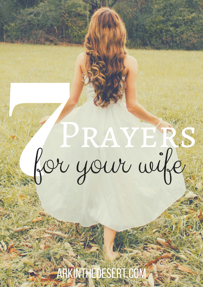7 prayers for your wife, to help the Christian husband prayer words of encouragement and of truth.