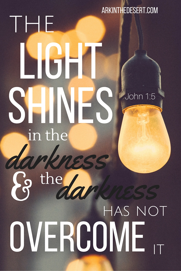 John 1:5 The light shines in the darkness and the darkness has not overcome it.