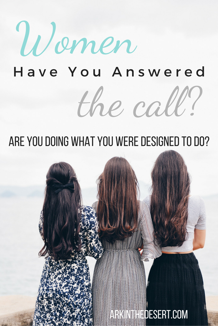 Women, have you answered the call? Are you doing what you were designed to do?