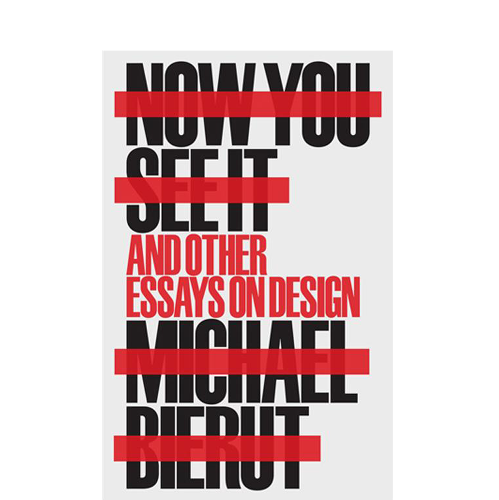 Now You See It and Other Essays on Design  Michael Bierut  For those not familiar with Bierut's writing, this book encapsulates many of his essays that have graced the Design Observer site in the last few years.