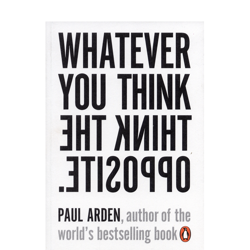 Whatever You Think Think the Opposite  Paul Arden  Arden beautifully pairs image and the written word, quickly convincing you that radical thinking is the only way to operate in work and life. I'll refer back to this book for years.