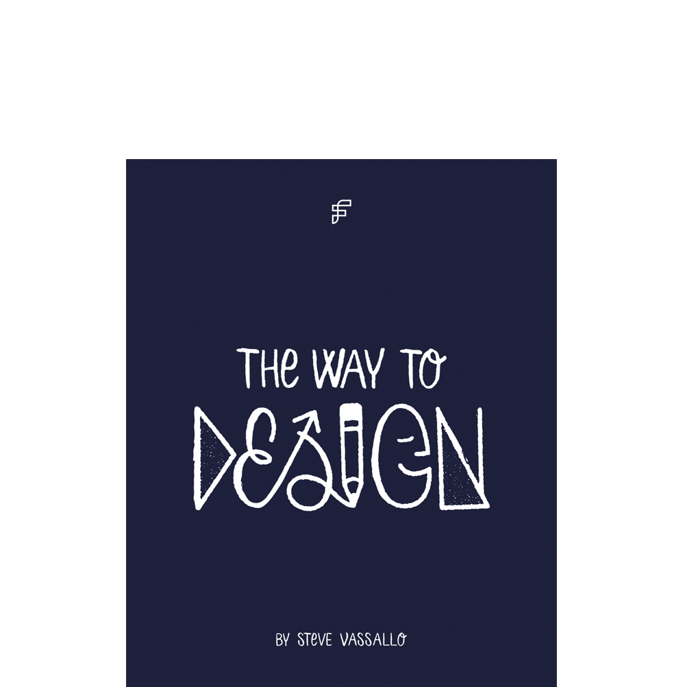 The Way to Design  Steve Vassallo  Written for designers who yearn for something more than to make things, The Way to Design calls us to consider being design founders, highlighting the power that we posses to affect change.