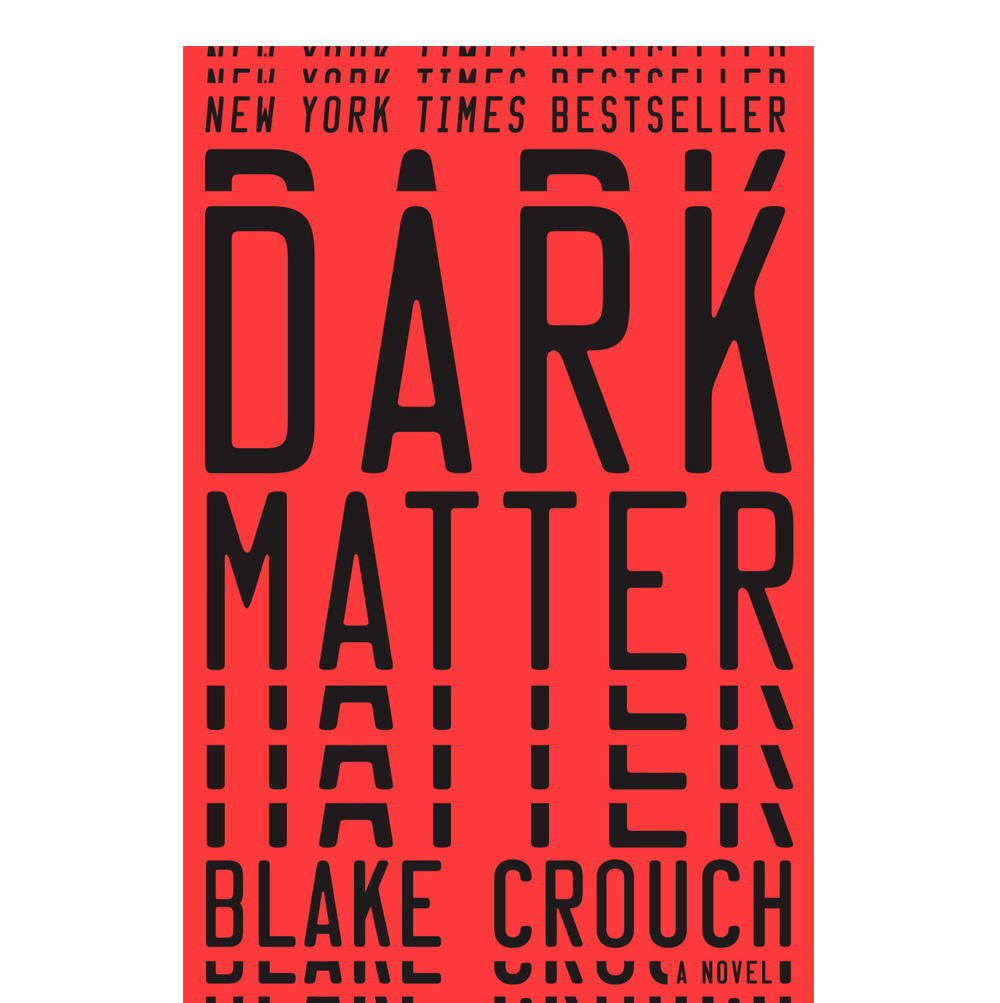 Dark Matter  Blake Crouch  A science-fiction thriller, Dark Matter explores the role of the choices we make and how they effect our identities—and what happens if we could travel between different variations of our life.