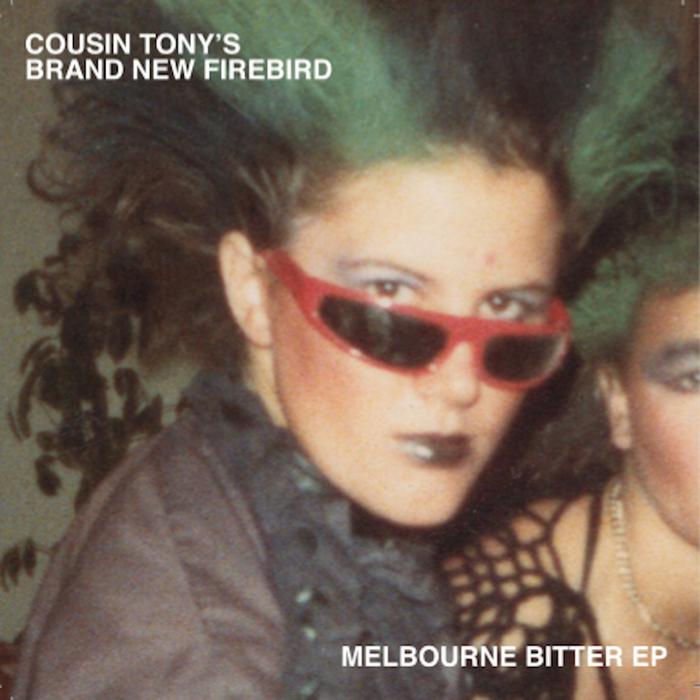 Cousin Tonys Brand New Firebird / Melbourne Bitter EP / Producer, Mixer