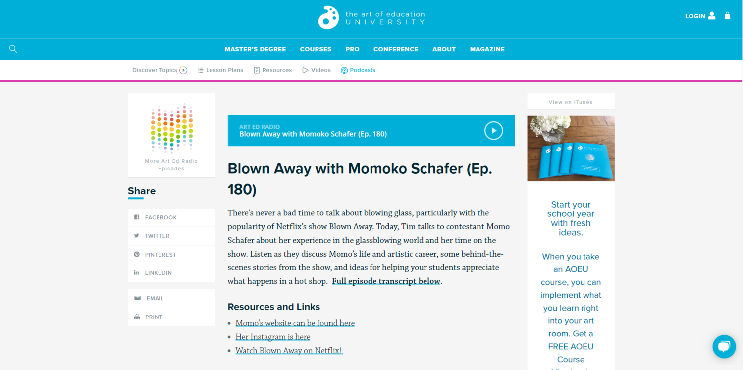 Blown Away with Momoko Schafer (Ep. 180)   July 2019 - Listen online or at Apple Podcast, or read the full interview transcribed on The Art of Education website.
