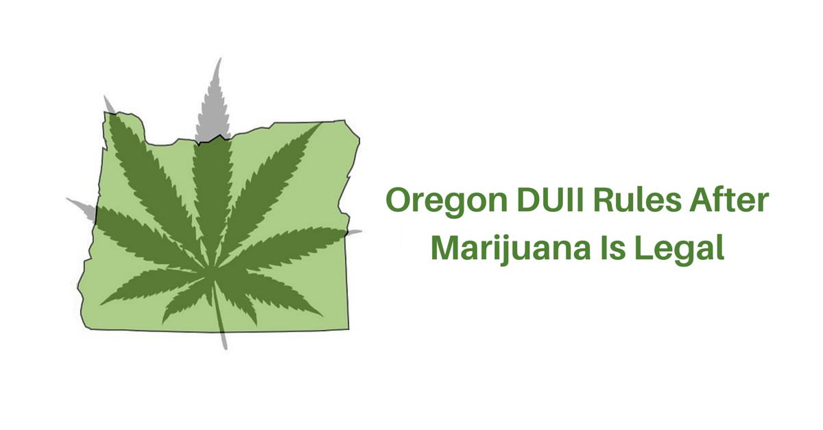 oregon duii rules after marijuana is legal