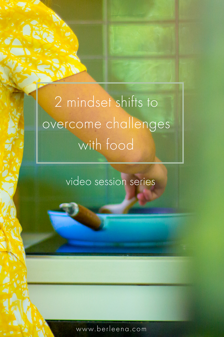 2 mindset shifts to overcome challenges with food