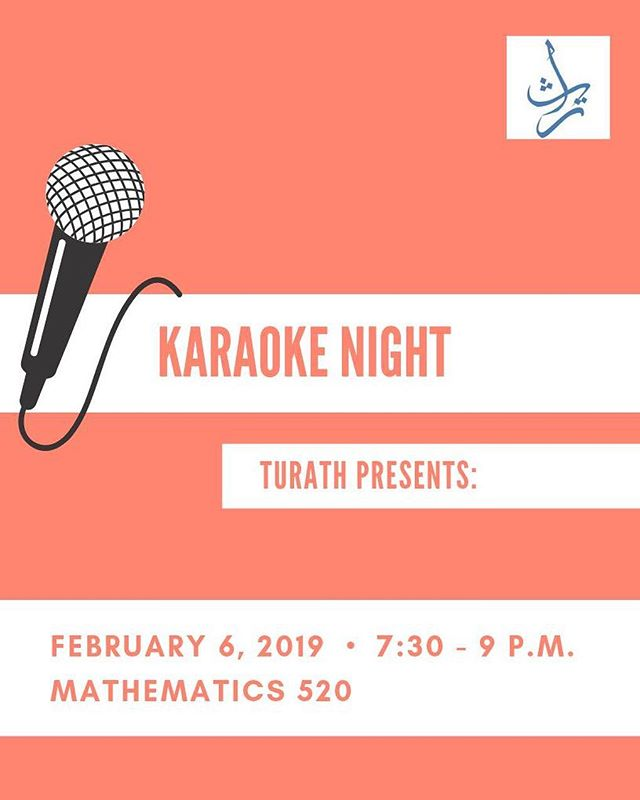 Turath is back with their first event of the semester: KARAOKE NIGHT!!! Who doesn't love a good night of entertainment? Take a break from studying, and join us for some sing-your-heart-out karaoke and a lot of fun with friends! Drinks and light snacks will be provided.
