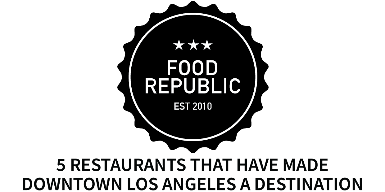 Food Republic Logo and 5 Restaurants that Make Los Angeles a Destination