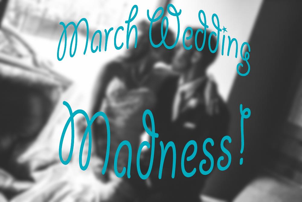 March Wedding Madness