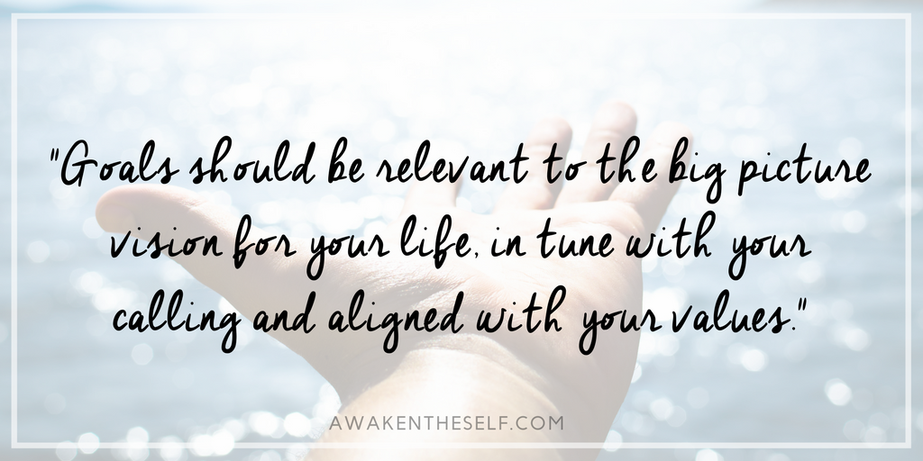 Goals should be relevant to the big picture vision for your life, in tune with your calling and aligned with your values.png