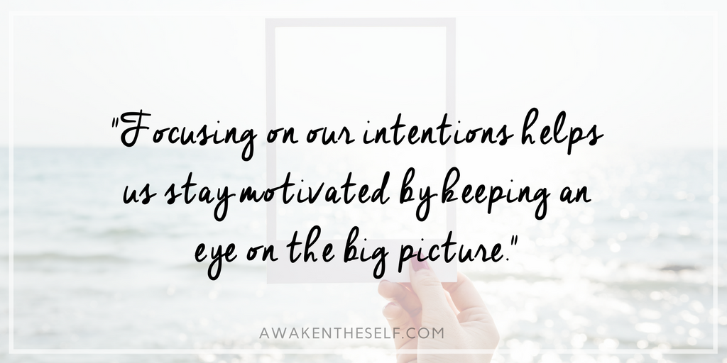 Focusing on our intentions helps us stay motivated by keeping an eye on the big picture.png