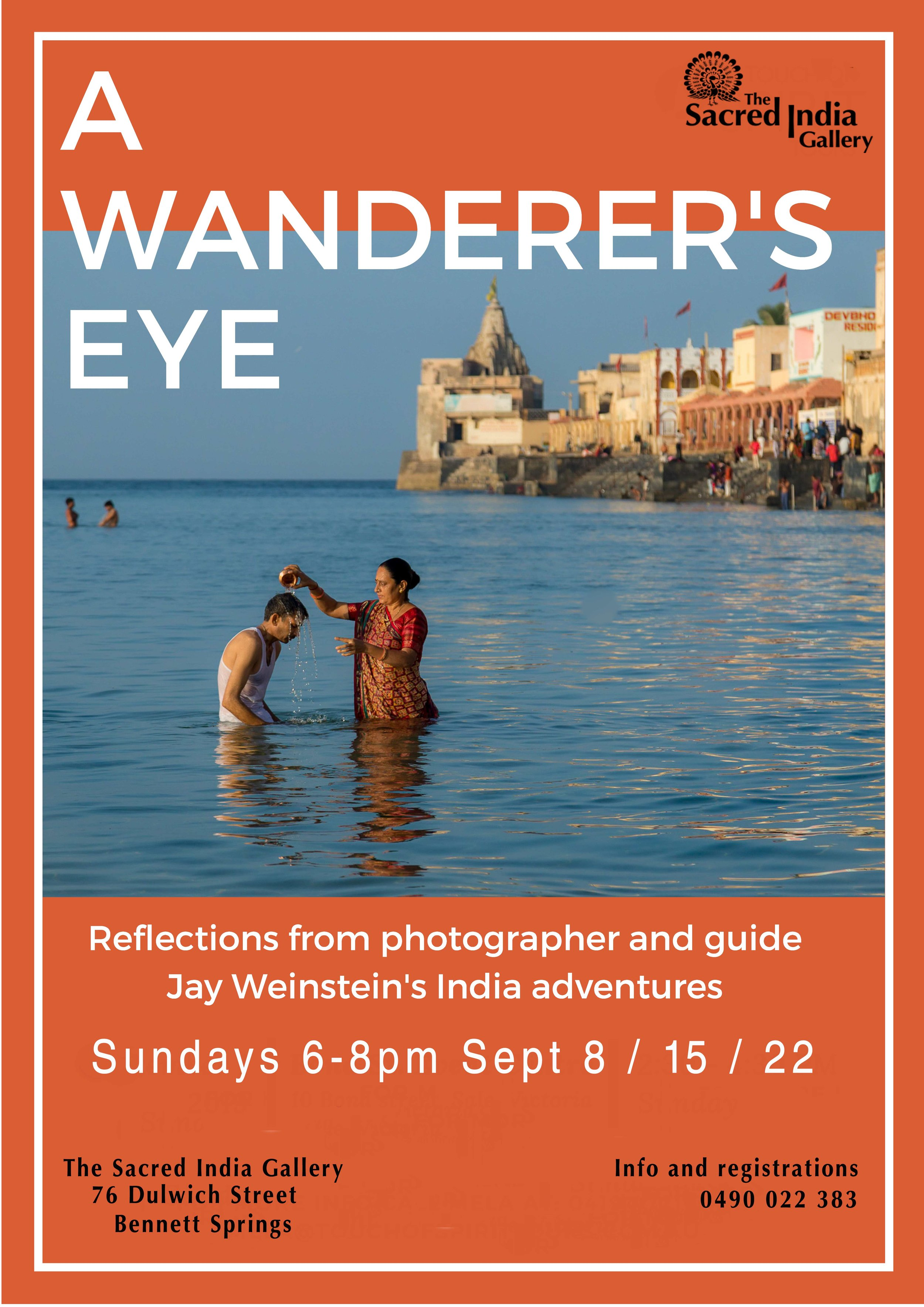 A Wanderer's Eye - Jay Weinstein's India Adventures - He's back! Exciting New Images! Travel Photographer and Tour Guide Jay Weinstein returns to Perth with incredible images and stories from his recent India adventures.These events are free to attend and will conclude with a vegetarian supper.There are just the three evenings available at Sacred India, and places are limited, so don't be disappointed! Register now!Info & Registrations - Shree 0490 022 383