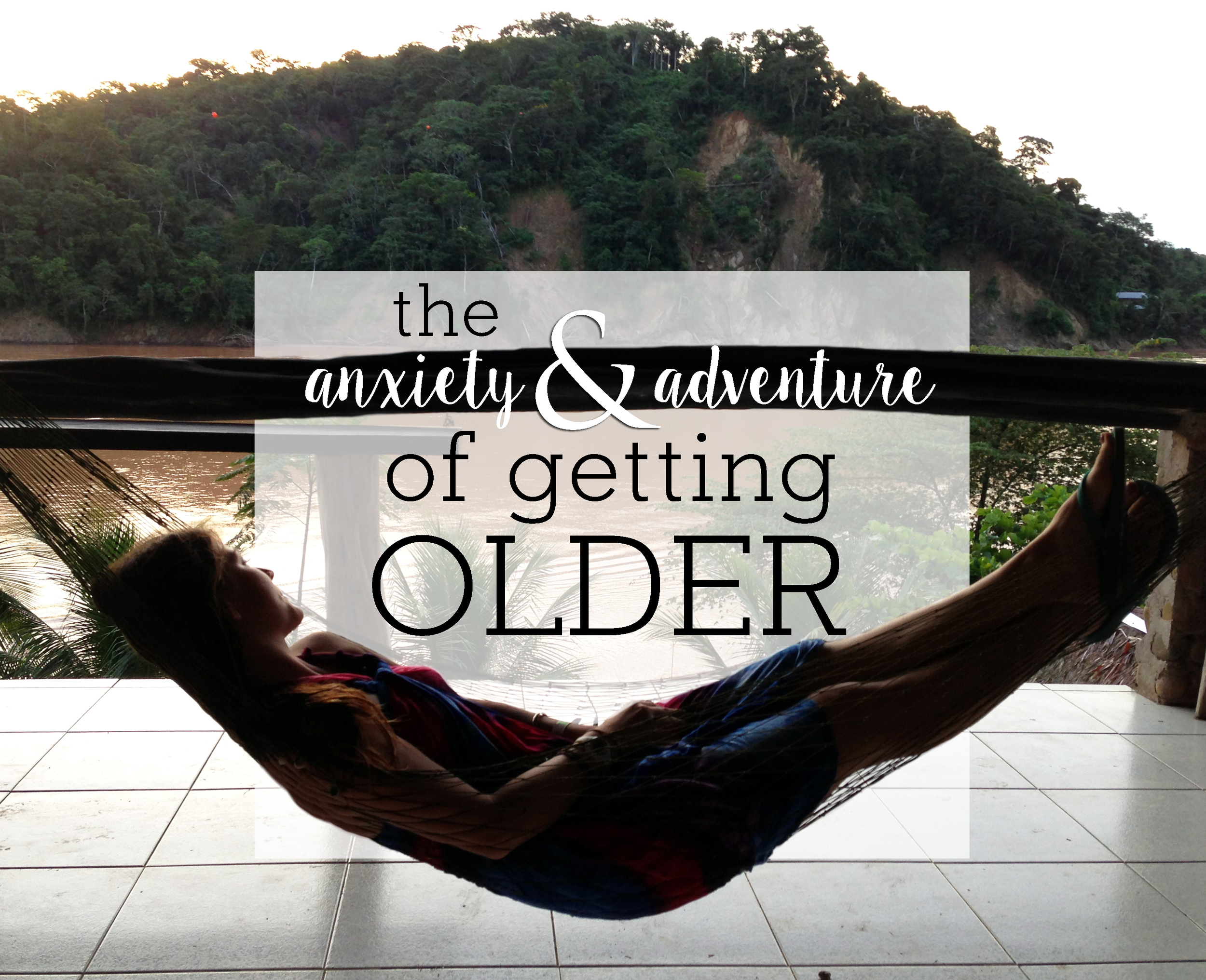 Anxiety and Adventure of Getting Older