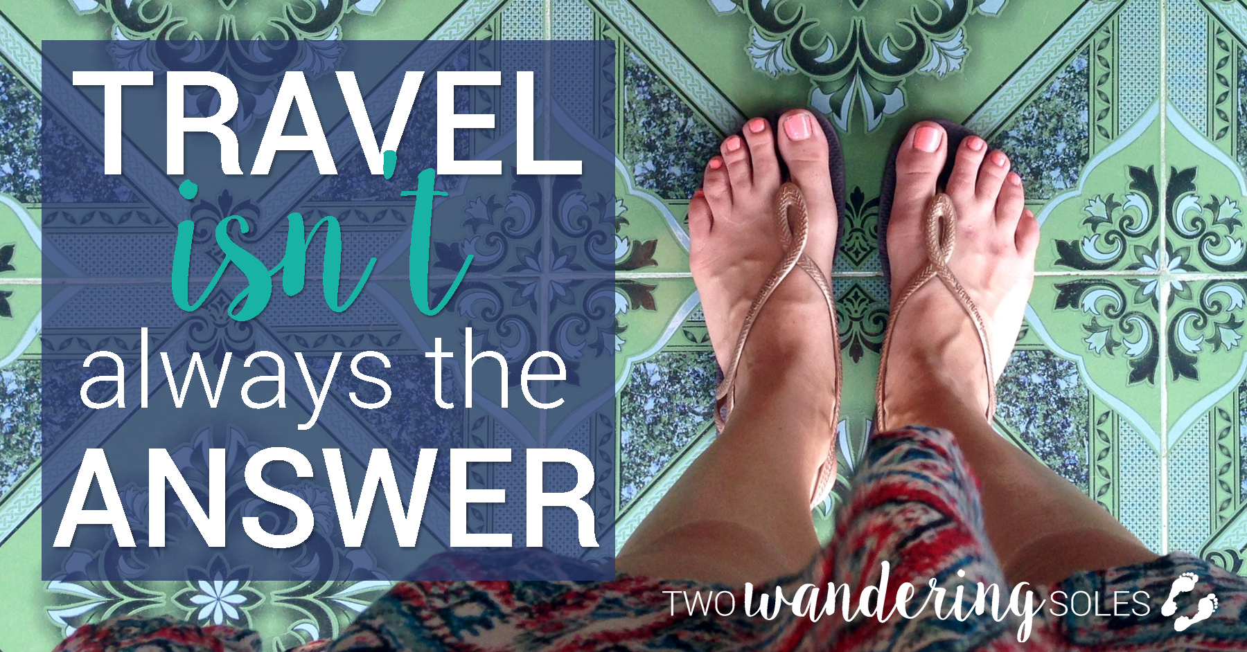 Travel isn't always the answer