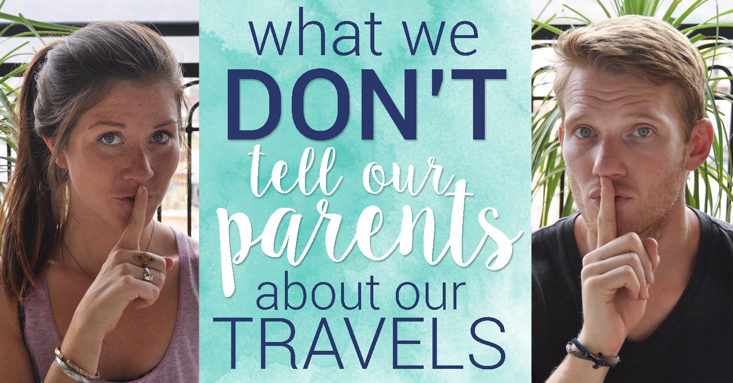 What we Don't tell our Parents about our Travels