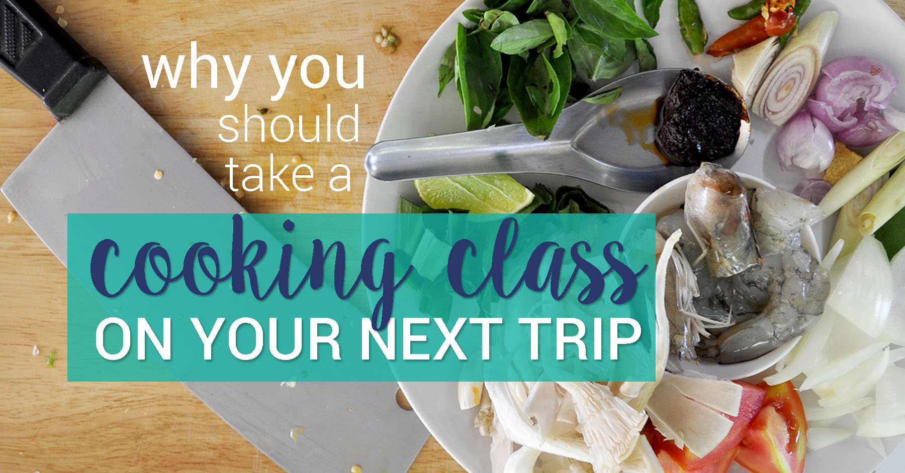 Why you should take a cooking class on your next trip
