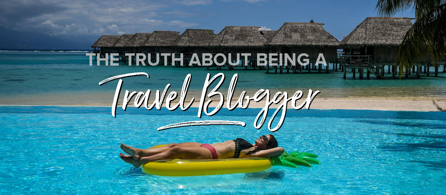 Truth about Being a Travel Blogger