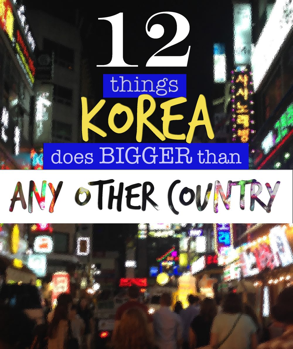12 Things Korea does Bigger Than Any other Country