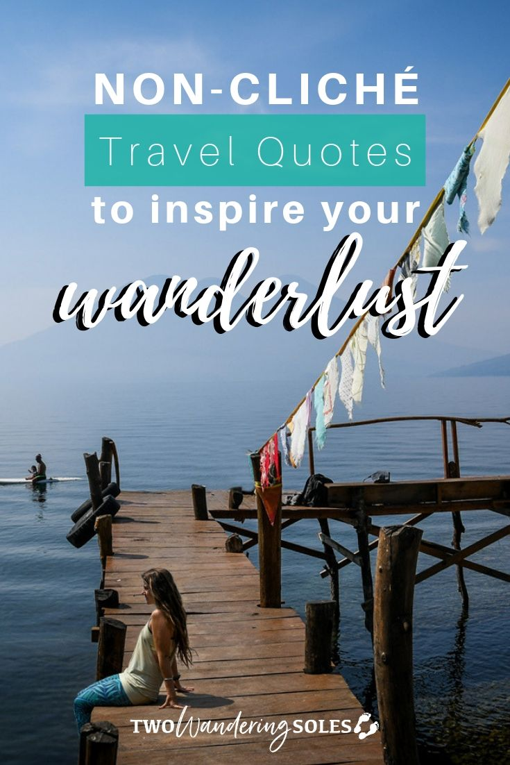 Non-Cliché Travel Quotes to Inspire Wanderlust | Two Wandering Soles