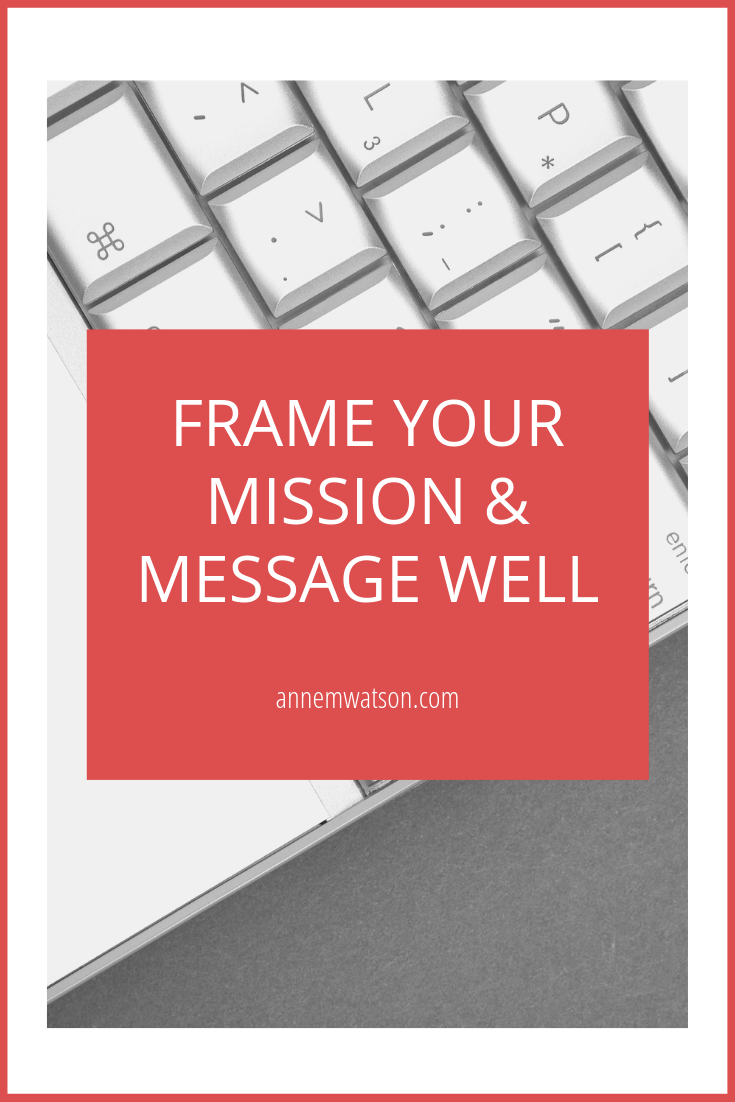 Frame Your Mission and Message Well