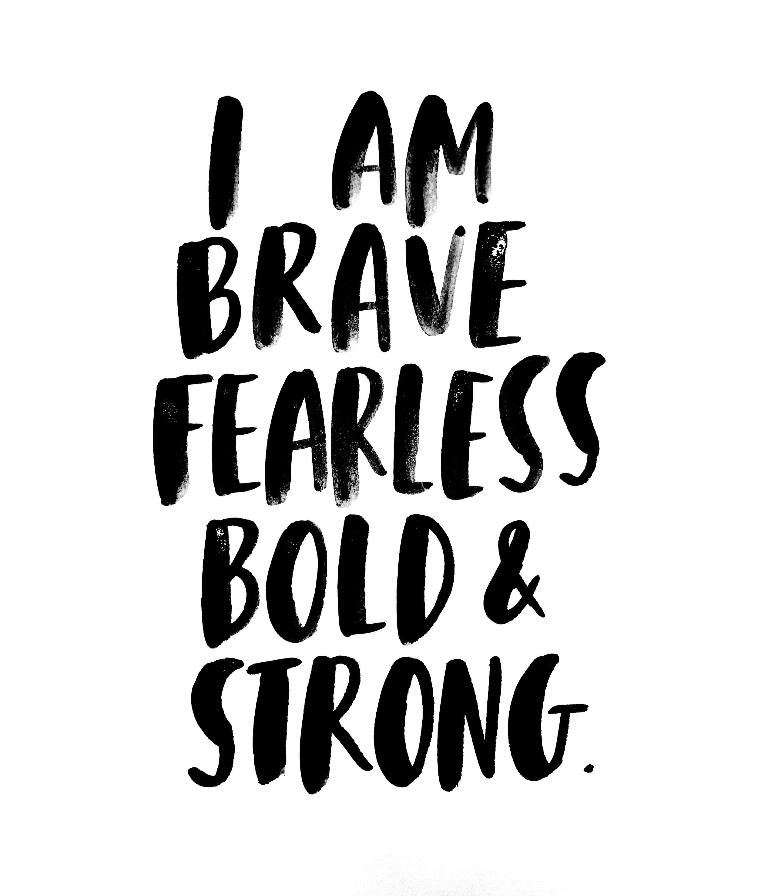 Brave, fearless, bold & strong