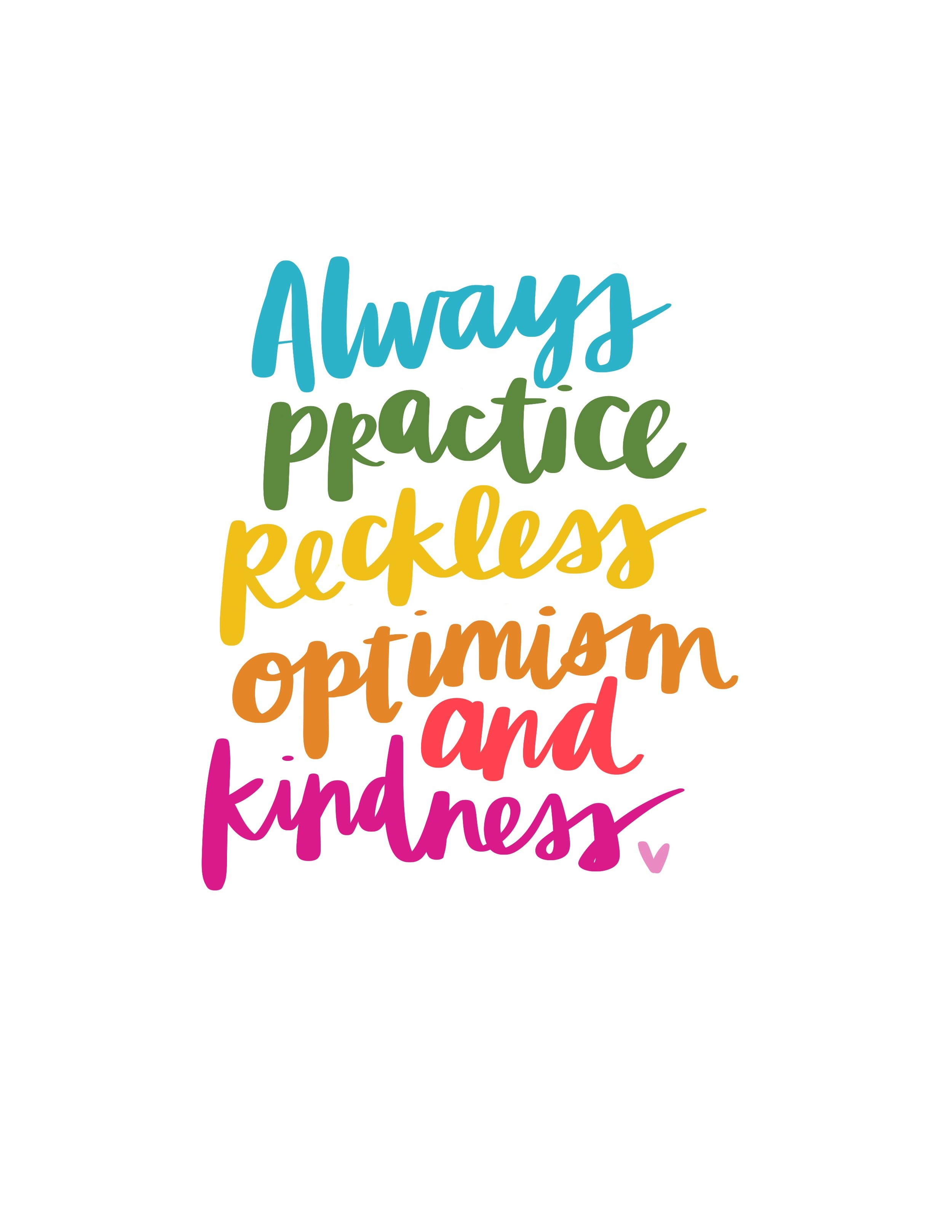 Always Practice Reckless Optimism and Kindness
