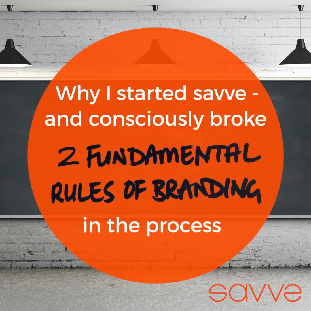 why-I-started-savve-and-consciously-broke-2-fundamental-rules-of-branding-in-the-process.jpg