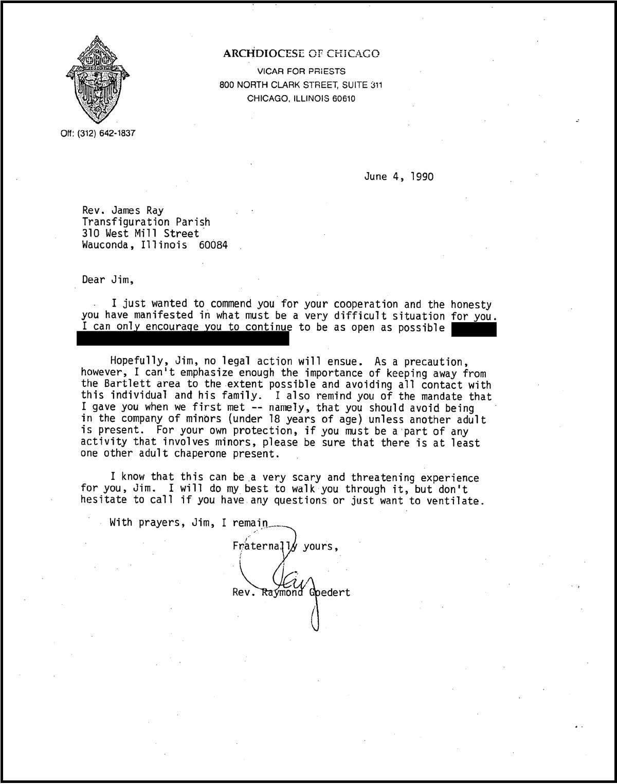 A 1990 letter from Rev. Raymond Goedert, former Vicar for Priests for the Archdiocese of Chicago, to Rev. James Ray, praising his cooperation with Archdiocese efforts surrounding claims of sexual abuse. The letter also warns Ray to avoid all contact with minors. Record courtesy of the Archdiocese of Chicago.