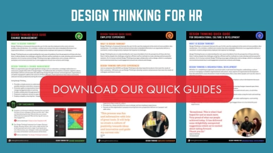 Download our guides: Design Thinking for Change Management, Employee Experiences and Organisational Culture & Development.