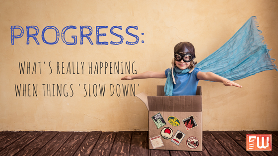 PROGRESS: whats really happening when things slow down