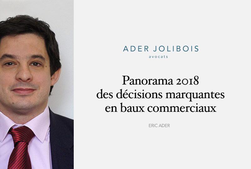 Panorama 2018 des décisions marquantes en baux commerciaux  par Eric Ader, avocat au barreau de Paris, spécialisé en droit fiscal et en baux commerciaux - cabinet Ader Jolibois