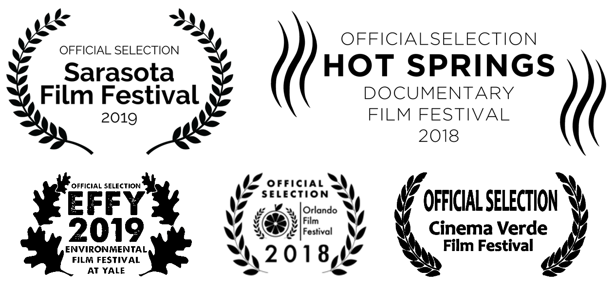 Official Selection Sarasota Film Festival 2019, Official Selection Hot Springs Documentary Film Festival 2018, Official Selection Environmental Film Festival at Yale 2019, Official Selection Orlando Film Festival 2018, Official Selection Cinema Verde Film Festival 2019