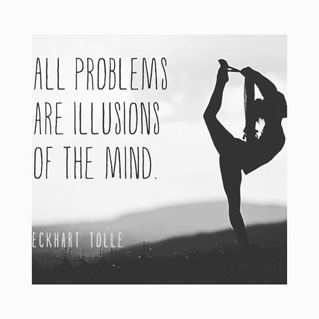 All problems are illusions of the mind 💛 Eckart Tolle