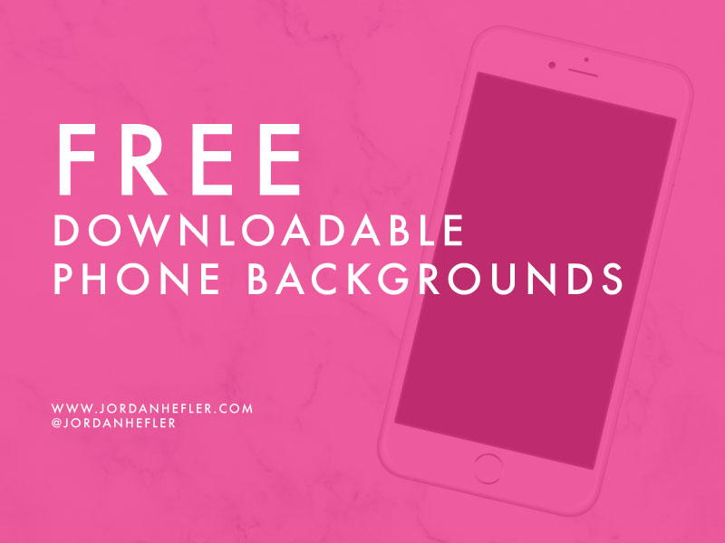 FREE Downloadable Phone Backgrounds | Jordan Hefler