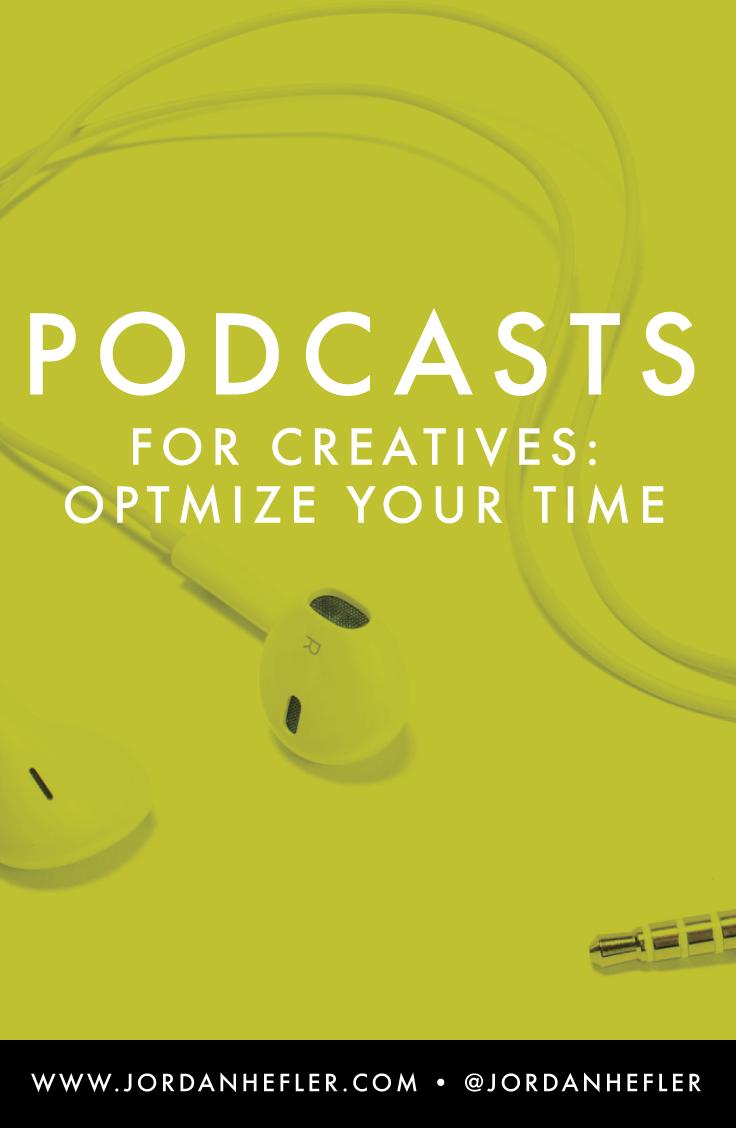 Podcasts For Creatives: Optimize Your Time | Jordan Hefler