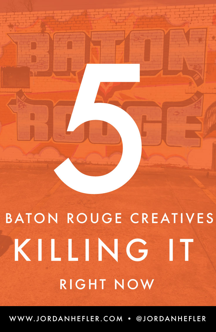 5 Baton Rouge Creatives KILLING IT Right Now   Jordan Hefler
