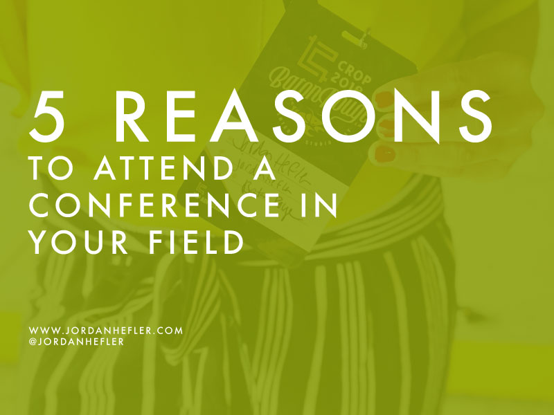 5 Reasons to Attend a Conference in your Field | Jordan Hefler