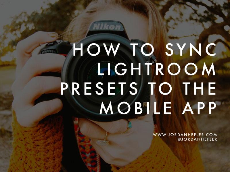 How to Sync Lightroom Presets to the Mobile App | Jordan Hefler