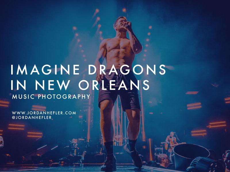 Imagine Dragons in New Orleans | Music Photography | Jordan Hefler