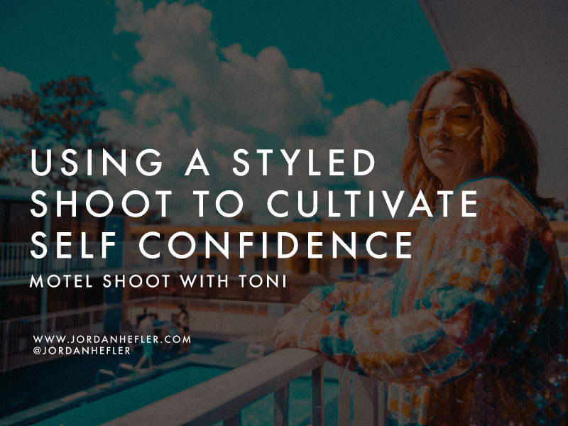 Using a Styled Shoot to Cultivate Self Confidence | Motel Shoot with Toni | Jordan Hefler
