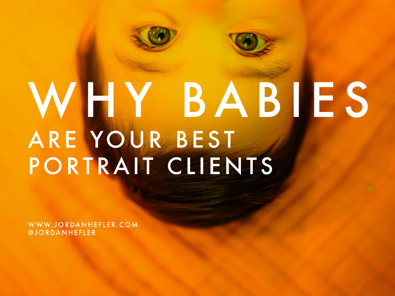 Why Babies are your Best Portrait Clients | Jordan Hefler