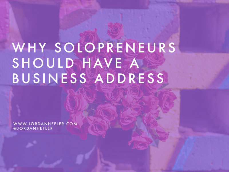 Why Solopreneurs Should Have a Business Address | Jordan Hefler